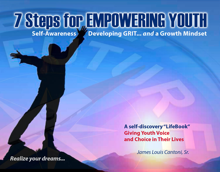 "A self-discovery ""life book"" giving youth voice and choice in their lives 7 Steps for EMPOWERING YOUTH: Self-Awareness Developing GRIT and a Growth Mindset"