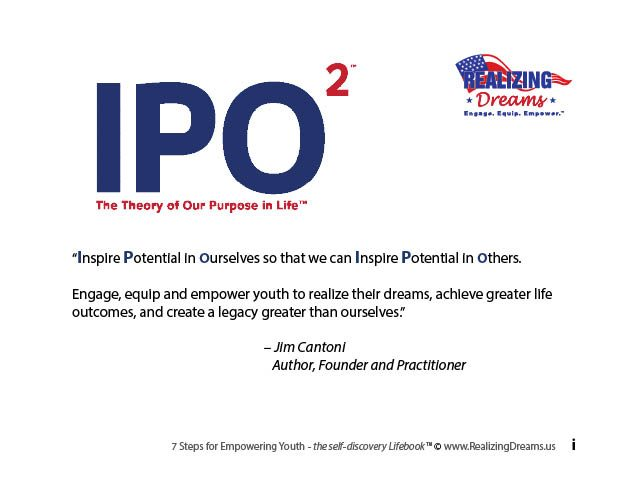 The Therory of Our Purpose in Life - IPO to the Second Power by Jim Cantoni, Author of 7 Steps for EMPOWERING YOUTH:Self-Awareness Developing GRIT and a Growth Mindset and Founder of Realizing Dreams.us