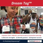 Help all ages express themselves with an innovative name tag, called a Dream Tag™ Discover strengths and passion.