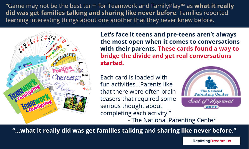 Get families talking and sharing like never before. to create brighter futures for kids. Teamwork and FamilyPlay™ by www.RealizingDreams.us Call 414.EMPOWER (414.367.6937)